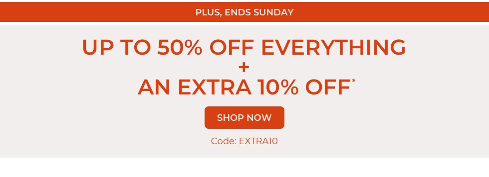 Up to 50% off everything + extra 10% off