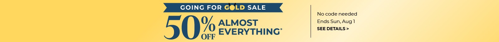 Going for Gold Sale, 50% off almost everything, no code needed, Ends Sun, Aug 1