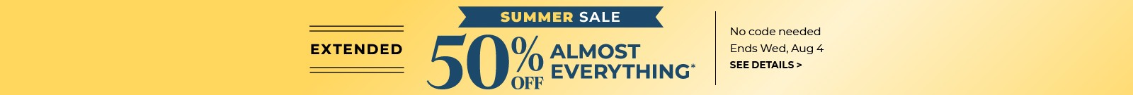 Extended Summer Sale, 50% off almost everything, no code needed, Ends Wed, Aug 4