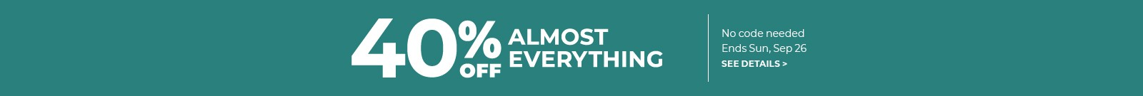 40% off almost everything, no code needed, Ends Sun, Sep 26, see details