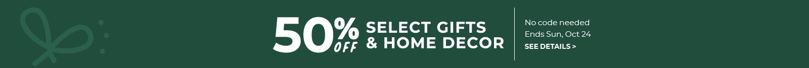 50% off select gifts & home decor, no code needed, ends Sun, Oct 24, see details