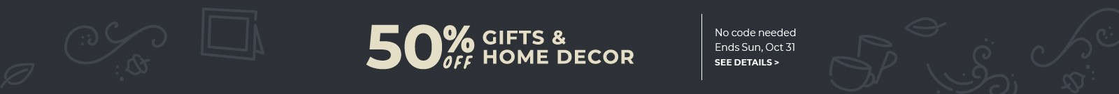 50% off gifts & home decor, no code needed, ends Sun, Oct 31, see details